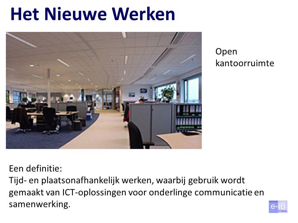 Het Nieuwe Werken Open kantoorruimte Een definitie: Tijd- en plaatsonafhankelijk werken, waarbij gebruik wordt gemaakt van ICT-oplossingen voor onderl