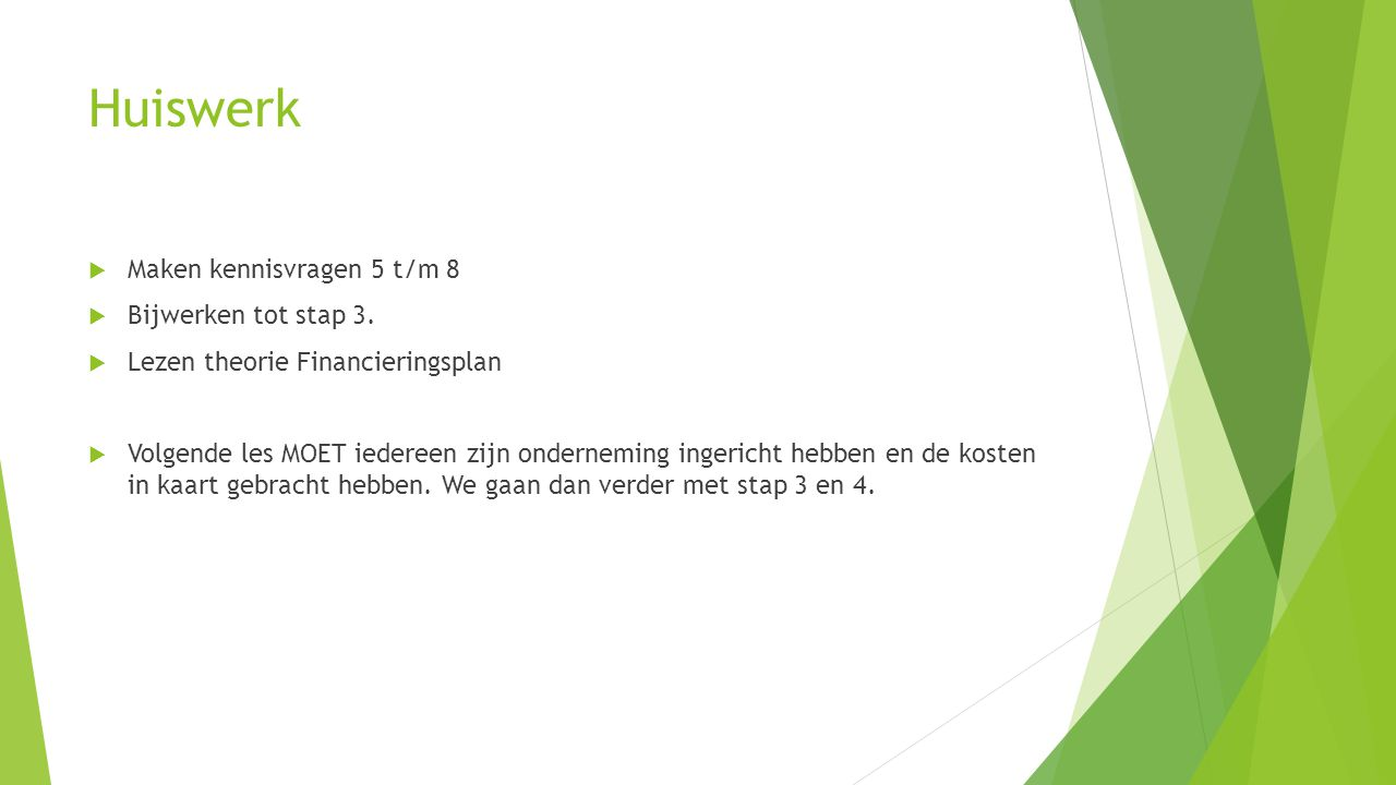 Huiswerk  Maken kennisvragen 5 t/m 8  Bijwerken tot stap 3.