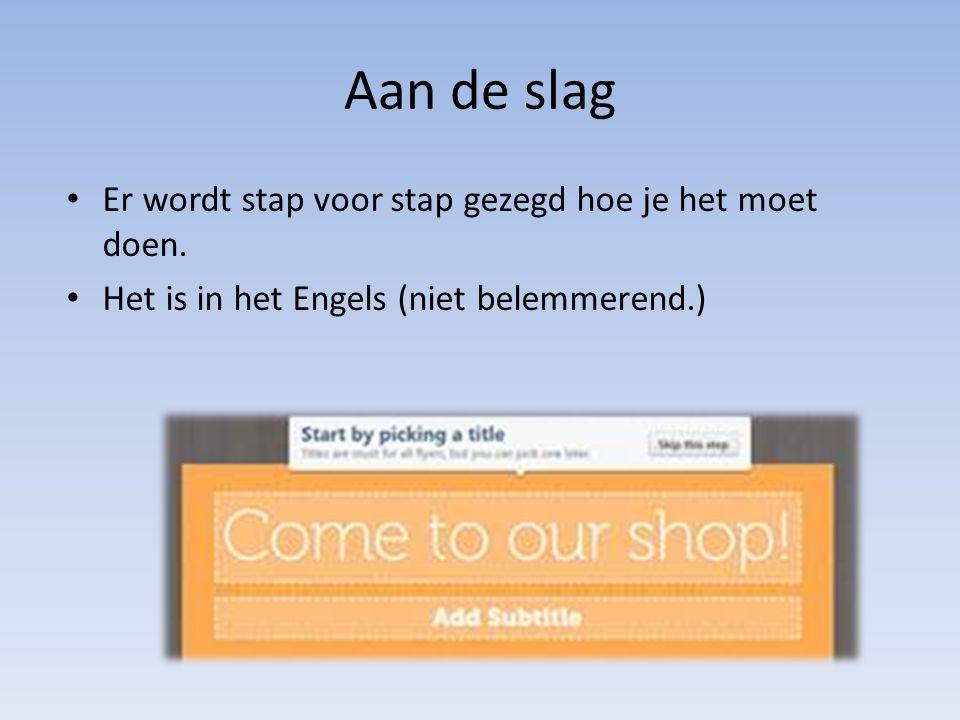 Aan de slag Er wordt stap voor stap gezegd hoe je het moet doen. Het is in het Engels (niet belemmerend.)