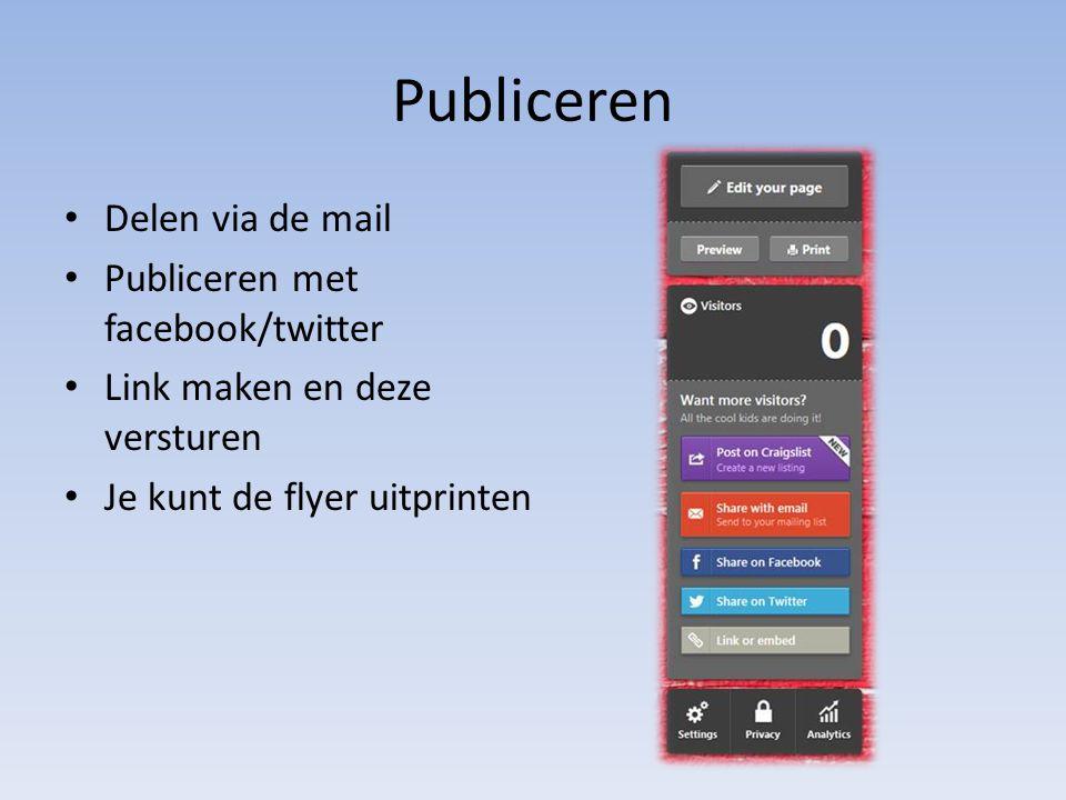 Publiceren Delen via de mail Publiceren met facebook/twitter Link maken en deze versturen Je kunt de flyer uitprinten