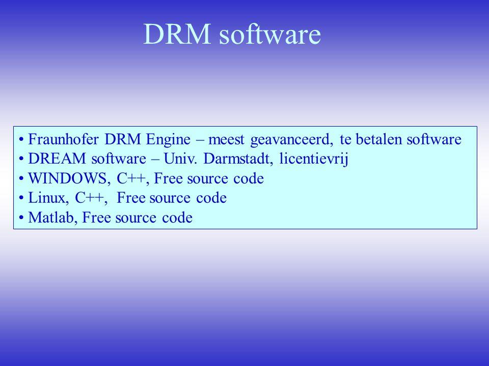 DRM software Fraunhofer DRM Engine – meest geavanceerd, te betalen software DREAM software – Univ. Darmstadt, licentievrij WINDOWS, C++, Free source c