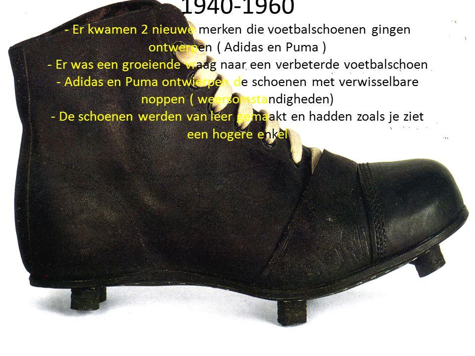1940-1960 - Er kwamen 2 nieuwe merken die voetbalschoenen gingen ontwerpen ( Adidas en Puma ) - Er was een groeiende vraag naar een verbeterde voetbal