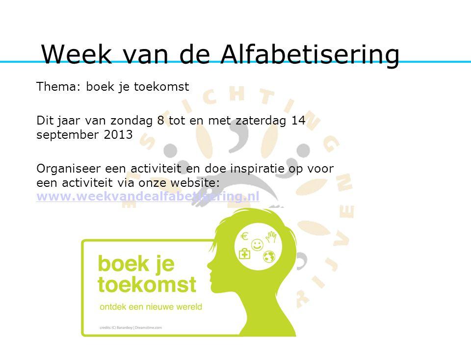 Week van de Alfabetisering Thema: boek je toekomst Dit jaar van zondag 8 tot en met zaterdag 14 september 2013 Organiseer een activiteit en doe inspir