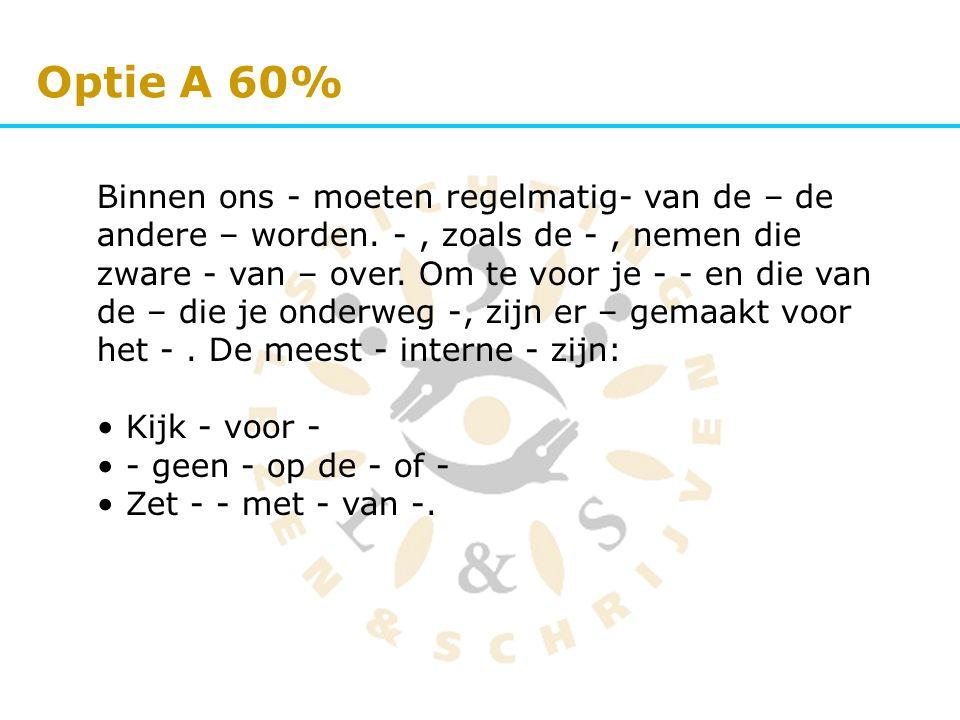 Optie A 60% Binnen ons - moeten regelmatig- van de – de andere – worden. -, zoals de -, nemen die zware - van – over. Om te voor je - - en die van de