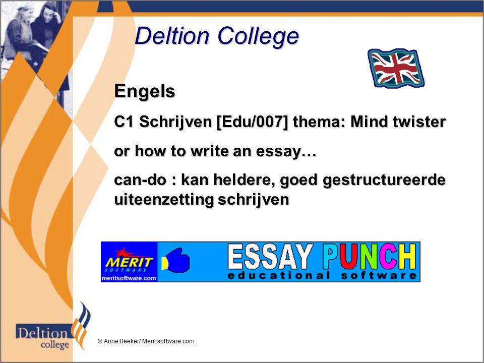 Deltion College Engels C1 Schrijven [Edu/007] thema: Mind twister or how to write an essay… can-do : kan heldere, goed gestructureerde uiteenzetting schrijven © Anne Beeker/ Merit software.com