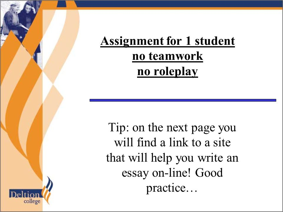 Assignment for 1 student no teamwork no roleplay Tip: on the next page you will find a link to a site that will help you write an essay on-line.