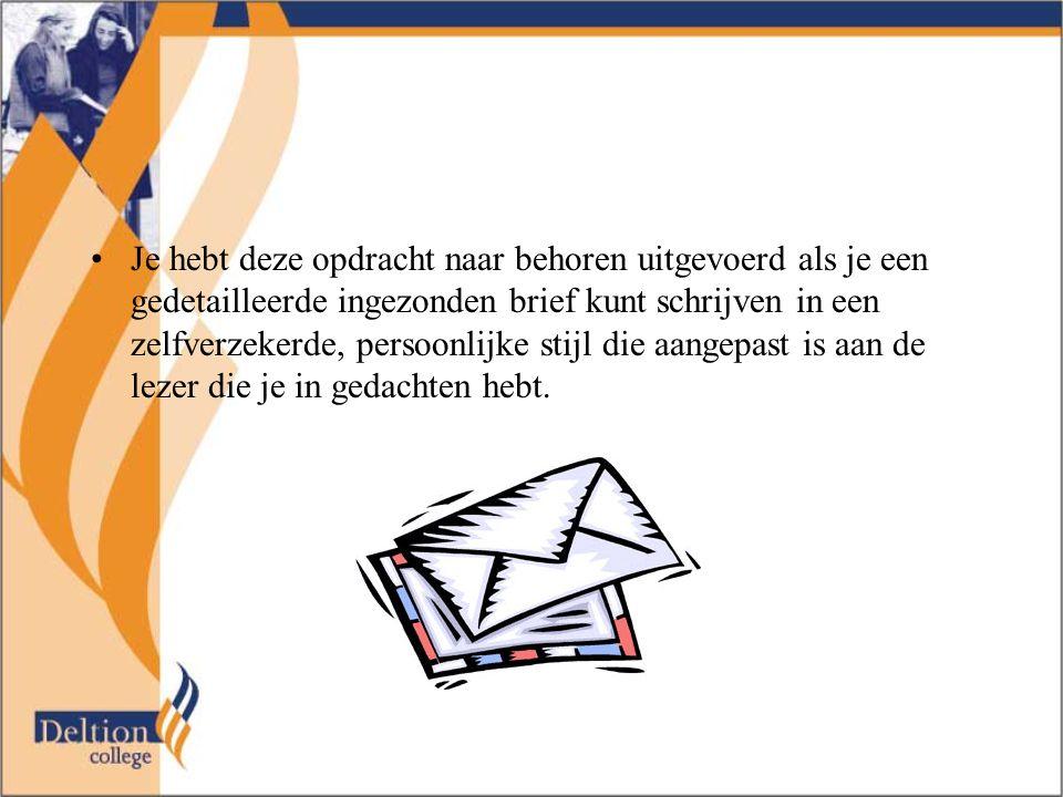 Je hebt deze opdracht naar behoren uitgevoerd als je een gedetailleerde ingezonden brief kunt schrijven in een zelfverzekerde, persoonlijke stijl die