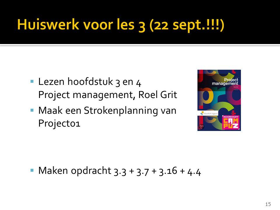  Lezen hoofdstuk 3 en 4 Project management, Roel Grit  Maak een Strokenplanning van Project01  Maken opdracht 3.3 + 3.7 + 3.16 + 4.4 15