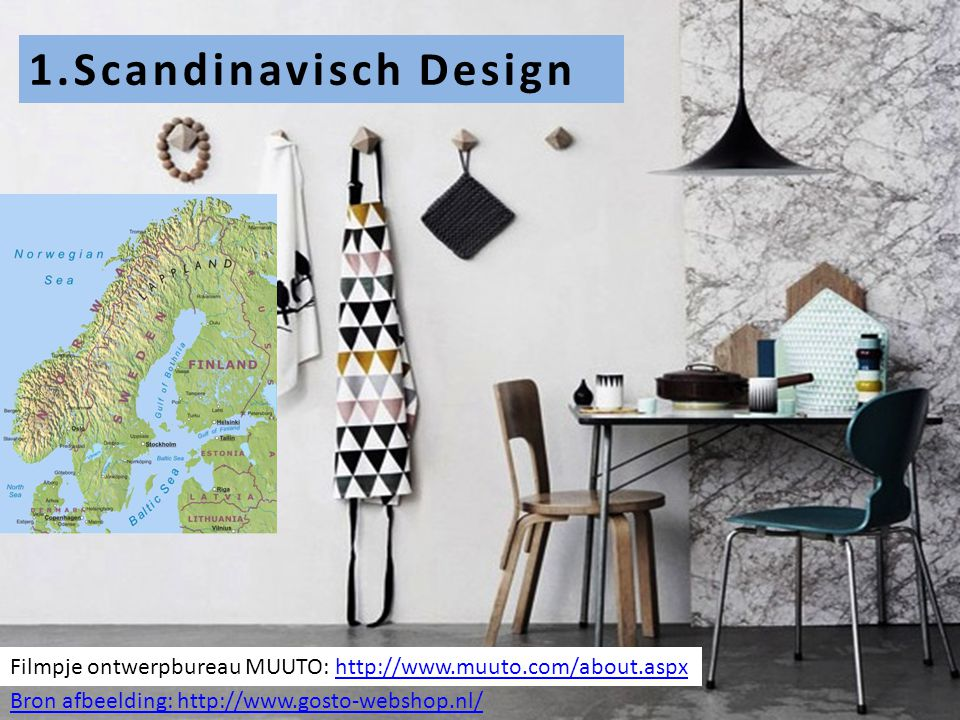 1.Scandinavisch Design Filmpje ontwerpbureau MUUTO: http://www.muuto.com/about.aspxhttp://www.muuto.com/about.aspx Bron afbeelding: http://www.gosto-webshop.nl/