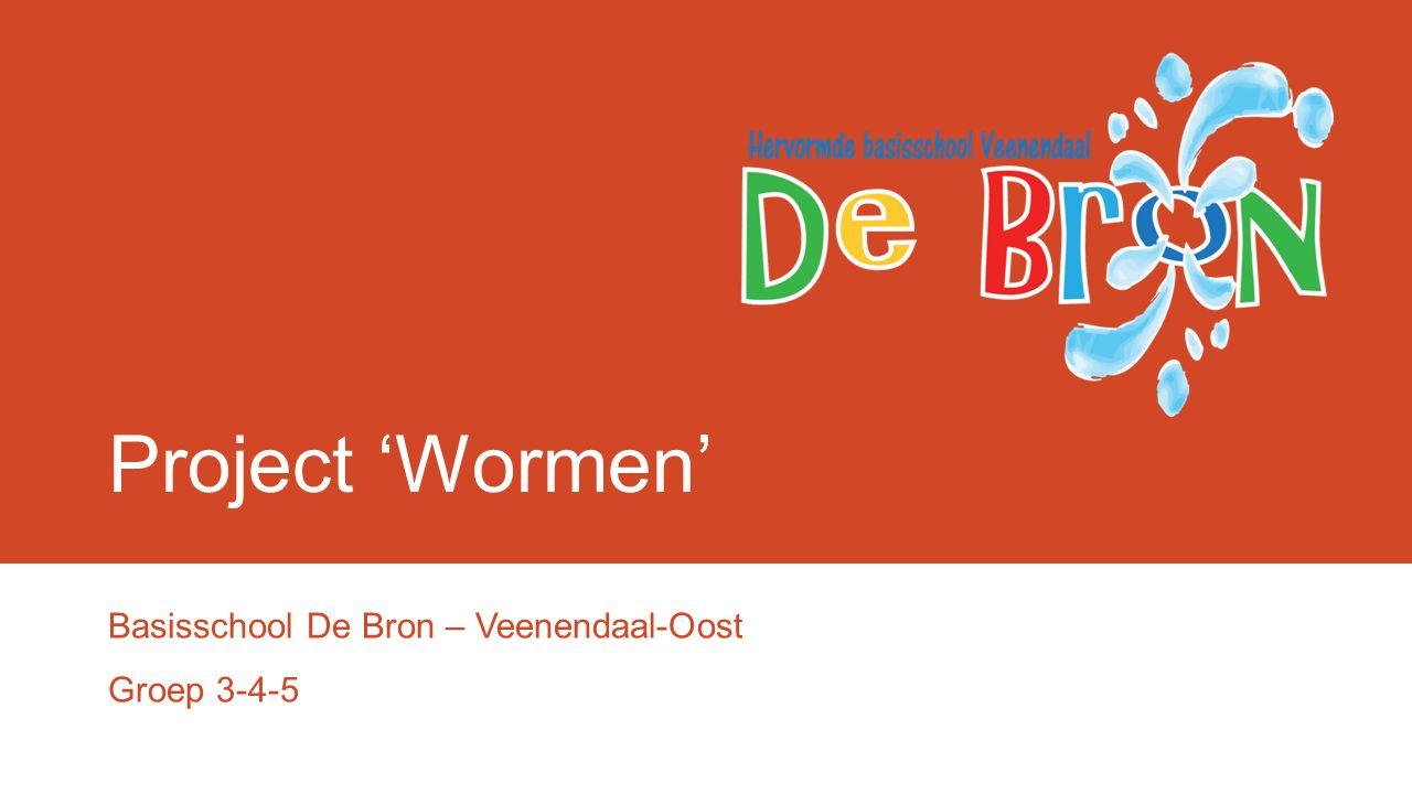 Project 'Wormen' Basisschool De Bron – Veenendaal-Oost Groep 3-4-5