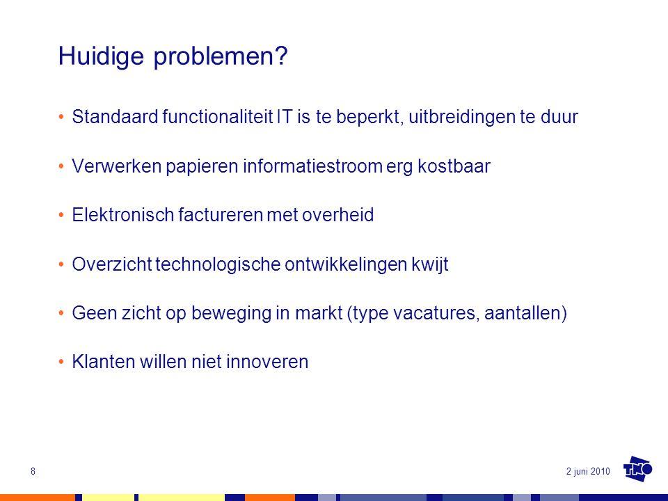 2 juni 20108 Huidige problemen? Standaard functionaliteit IT is te beperkt, uitbreidingen te duur Verwerken papieren informatiestroom erg kostbaar Ele
