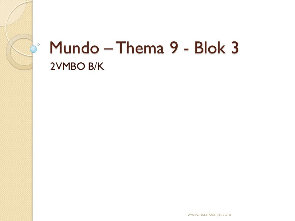 Mundo – Thema 9 - Blok 3 2VMBO B/K www.maaikezijm.com