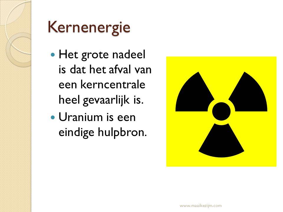 Kernenergie Het grote nadeel is dat het afval van een kerncentrale heel gevaarlijk is. Uranium is een eindige hulpbron. www.maaikezijm.com