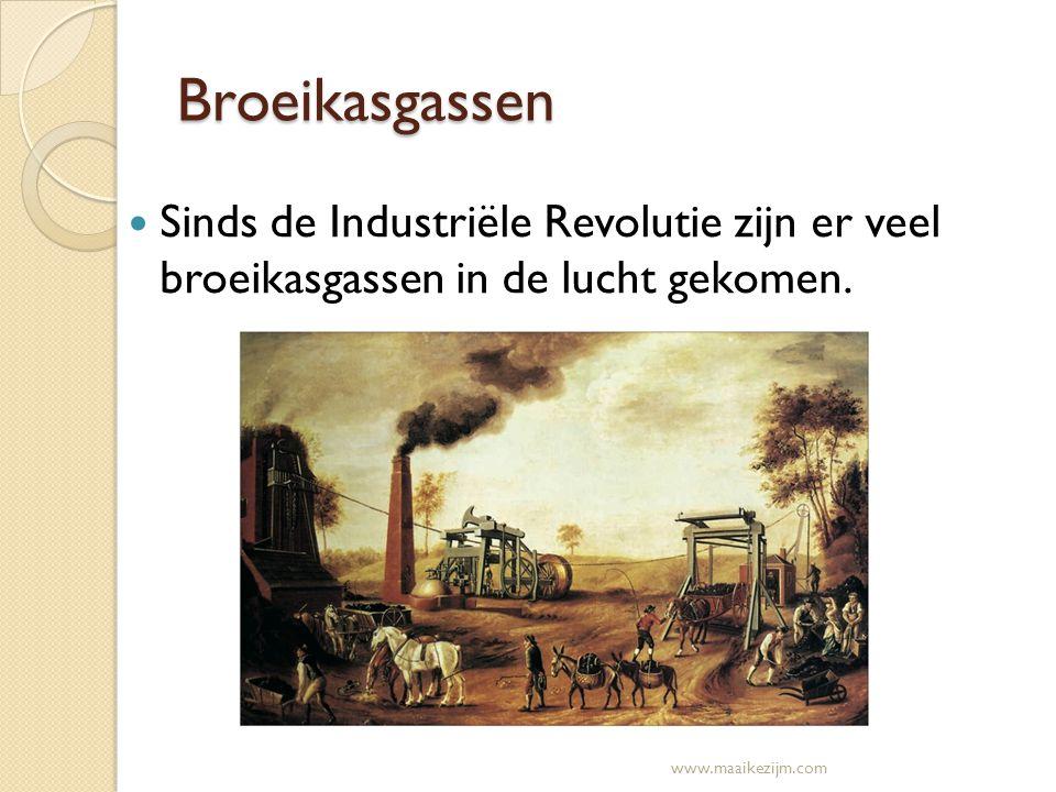 Broeikasgassen Sinds de Industriële Revolutie zijn er veel broeikasgassen in de lucht gekomen. www.maaikezijm.com