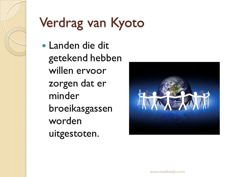 Verdrag van Kyoto Landen die dit getekend hebben willen ervoor zorgen dat er minder broeikasgassen worden uitgestoten. www.maaikezijm.com