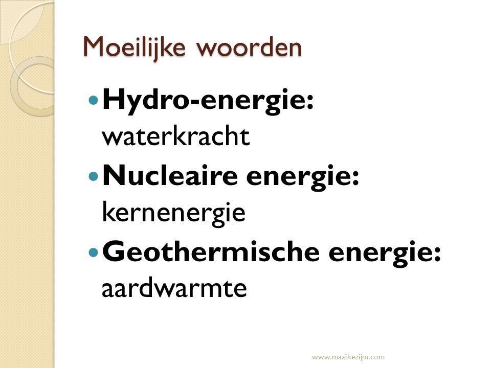 Moeilijke woorden Hydro-energie: waterkracht Nucleaire energie: kernenergie Geothermische energie: aardwarmte www.maaikezijm.com