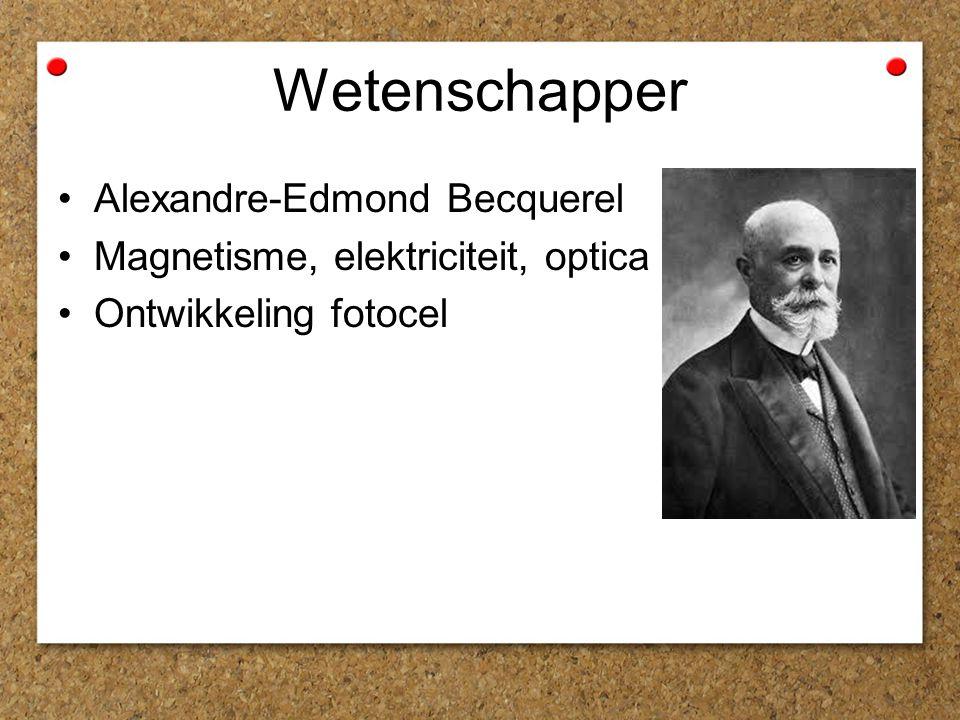Wetenschapper Alexandre-Edmond Becquerel Magnetisme, elektriciteit, optica Ontwikkeling fotocel