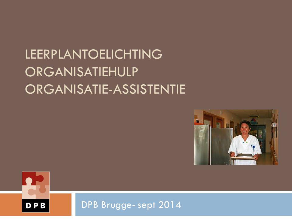 LEERPLANTOELICHTING ORGANISATIEHULP ORGANISATIE-ASSISTENTIE DPB Brugge- sept 2014