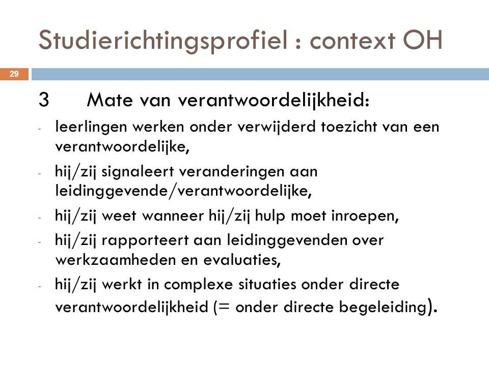 Studierichtingsprofiel : context OH 29 3Mate van verantwoordelijkheid: - leerlingen werken onder verwijderd toezicht van een verantwoordelijke, - hij/