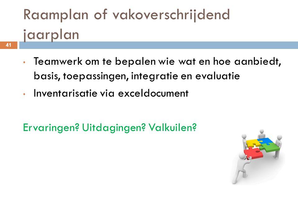 Raamplan of vakoverschrijdend jaarplan 41 Teamwerk om te bepalen wie wat en hoe aanbiedt, basis, toepassingen, integratie en evaluatie Inventarisatie