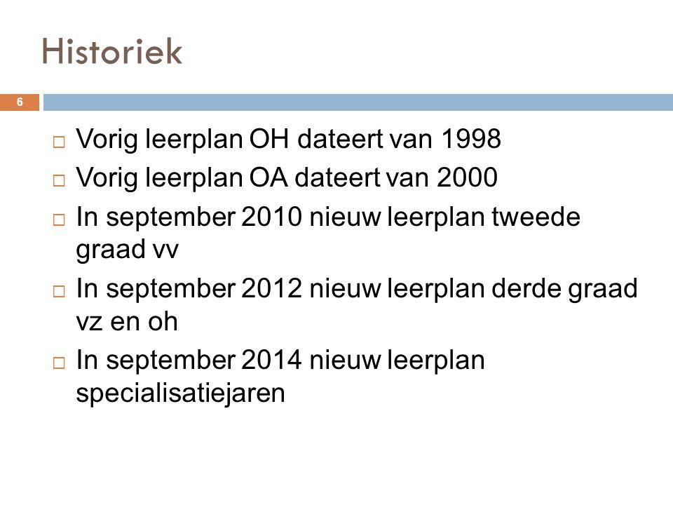 Historiek 6  Vorig leerplan OH dateert van 1998  Vorig leerplan OA dateert van 2000  In september 2010 nieuw leerplan tweede graad vv  In septembe