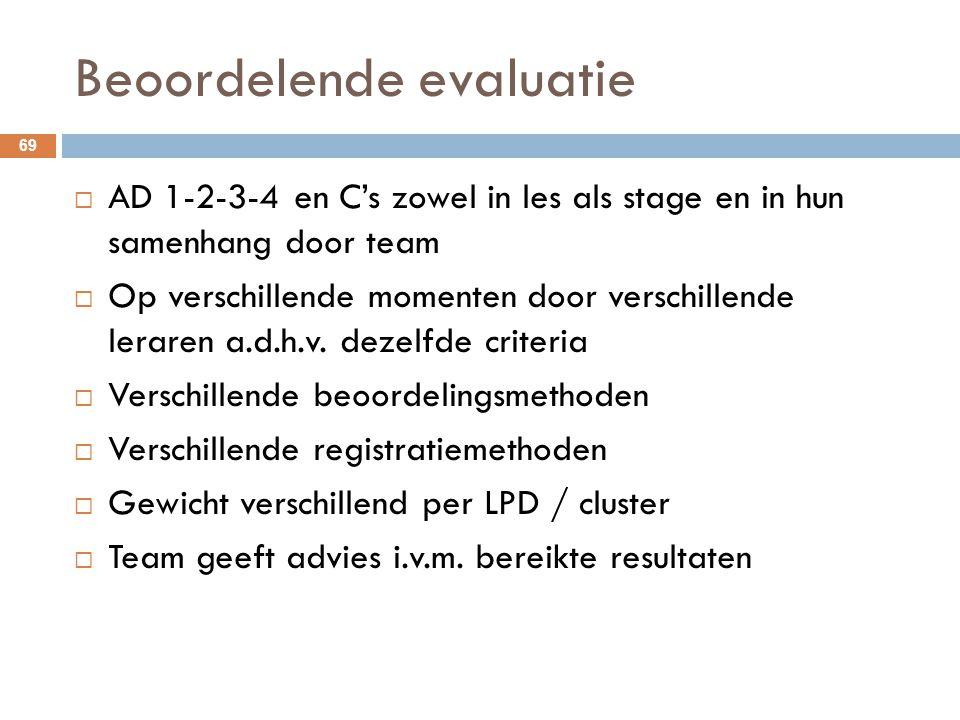 Beoordelende evaluatie 69  AD 1-2-3-4 en C's zowel in les als stage en in hun samenhang door team  Op verschillende momenten door verschillende lera