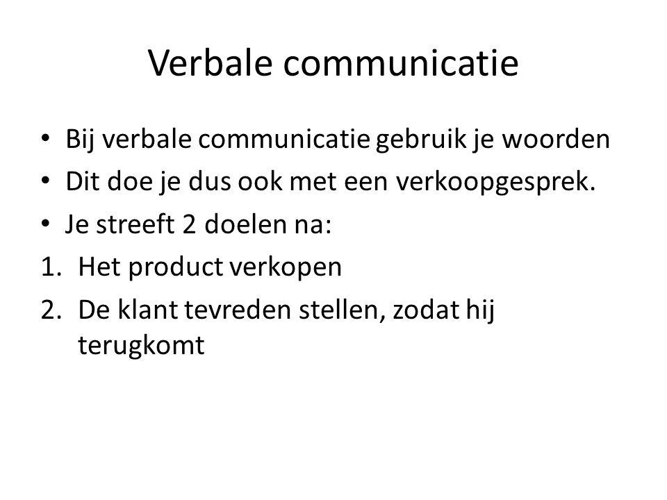 Verbale communicatie Bij verbale communicatie gebruik je woorden Dit doe je dus ook met een verkoopgesprek. Je streeft 2 doelen na: 1.Het product verk