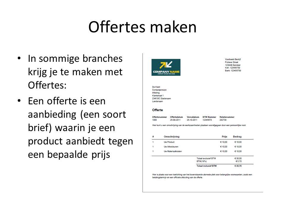 Offertes maken In sommige branches krijg je te maken met Offertes: Een offerte is een aanbieding (een soort brief) waarin je een product aanbiedt tege