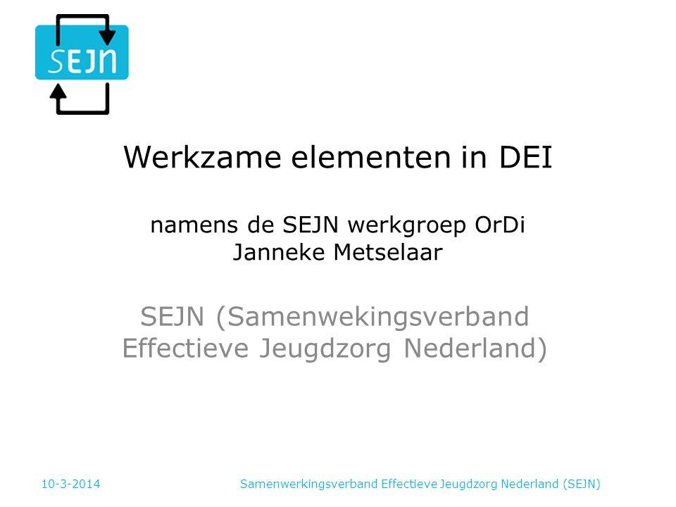 Werkzame elementen in DEI namens de SEJN werkgroep OrDi Janneke Metselaar SEJN (Samenwekingsverband Effectieve Jeugdzorg Nederland) 10-3-2014Samenwerkingsverband Effectieve Jeugdzorg Nederland (SEJN)