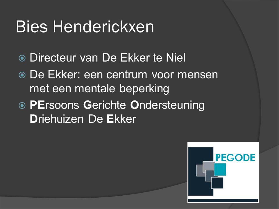 Bies Henderickxen  Directeur van De Ekker te Niel  De Ekker: een centrum voor mensen met een mentale beperking  PErsoons Gerichte Ondersteuning Dri