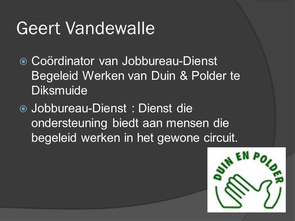 Geert Vandewalle  Coördinator van Jobbureau-Dienst Begeleid Werken van Duin & Polder te Diksmuide  Jobbureau-Dienst : Dienst die ondersteuning biedt