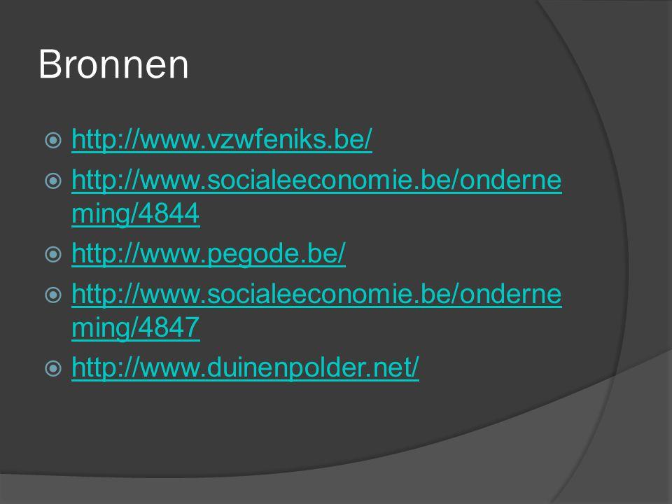 Bronnen  http://www.vzwfeniks.be/ http://www.vzwfeniks.be/  http://www.socialeeconomie.be/onderne ming/4844 http://www.socialeeconomie.be/onderne mi
