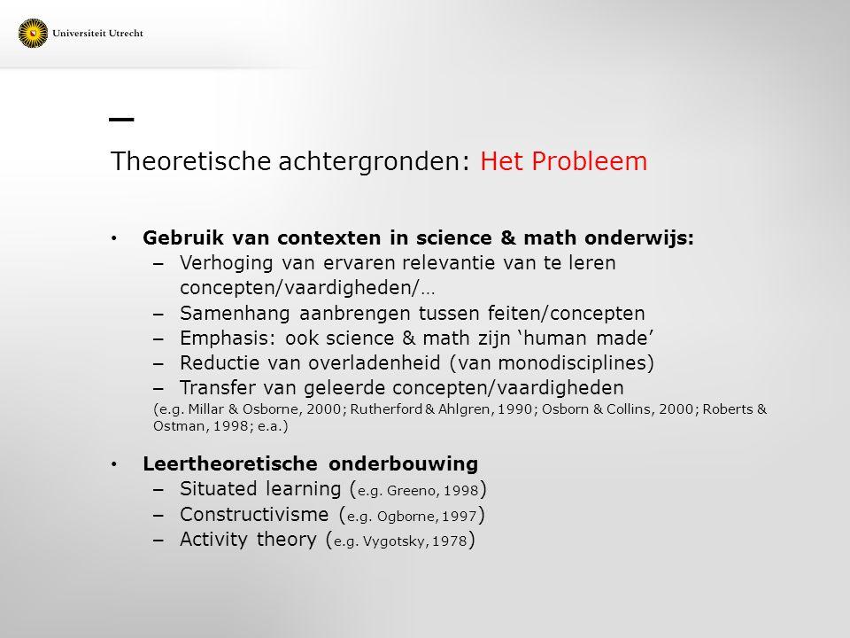 Theoretische achtergronden: Het Probleem Gebruik van contexten in science & math onderwijs: – Verhoging van ervaren relevantie van te leren concepten/