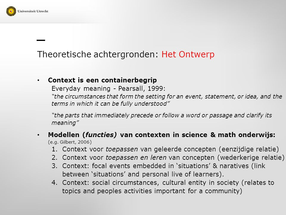 "Theoretische achtergronden: Het Ontwerp Context is een containerbegrip Everyday meaning - Pearsall, 1999: ""the circumstances that form the setting for"