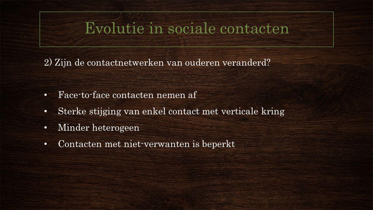 Evolutie in sociale contacten 2) Zijn de contactnetwerken van ouderen veranderd.