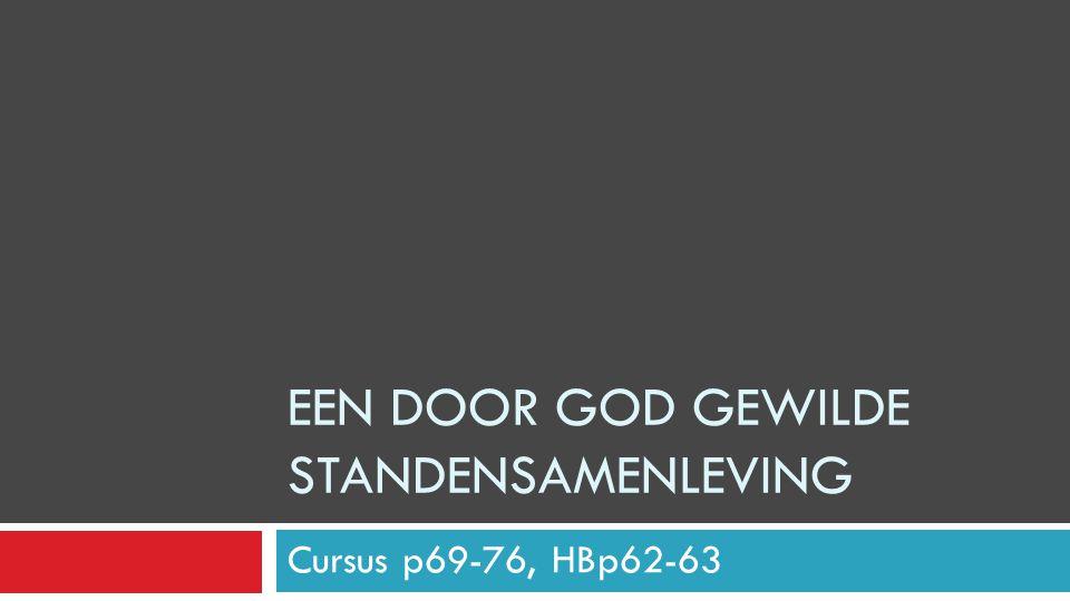 EEN DOOR GOD GEWILDE STANDENSAMENLEVING Cursus p69-76, HBp62-63