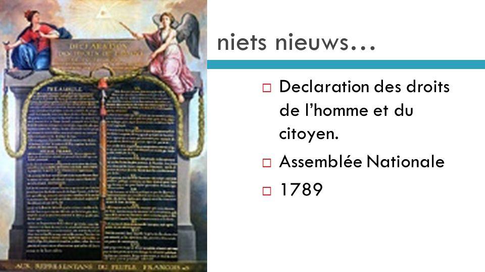 niets nieuws…  Declaration des droits de l'homme et du citoyen.  Assemblée Nationale  1789