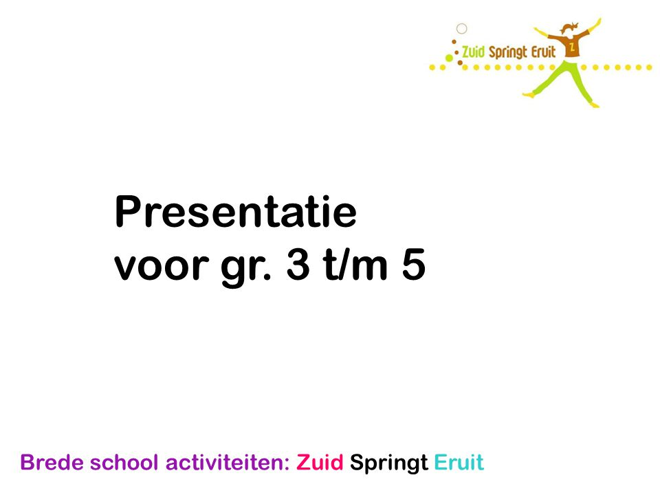 Brede school activiteiten: Zuid Springt Eruit Presentatie voor gr. 3 t/m 5