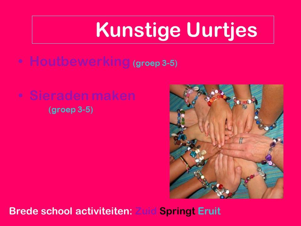 Houtbewerking (groep 3-5) Sieraden maken (groep 3-5) Brede school activiteiten: Zuid Springt Eruit Kunstige Uurtjes