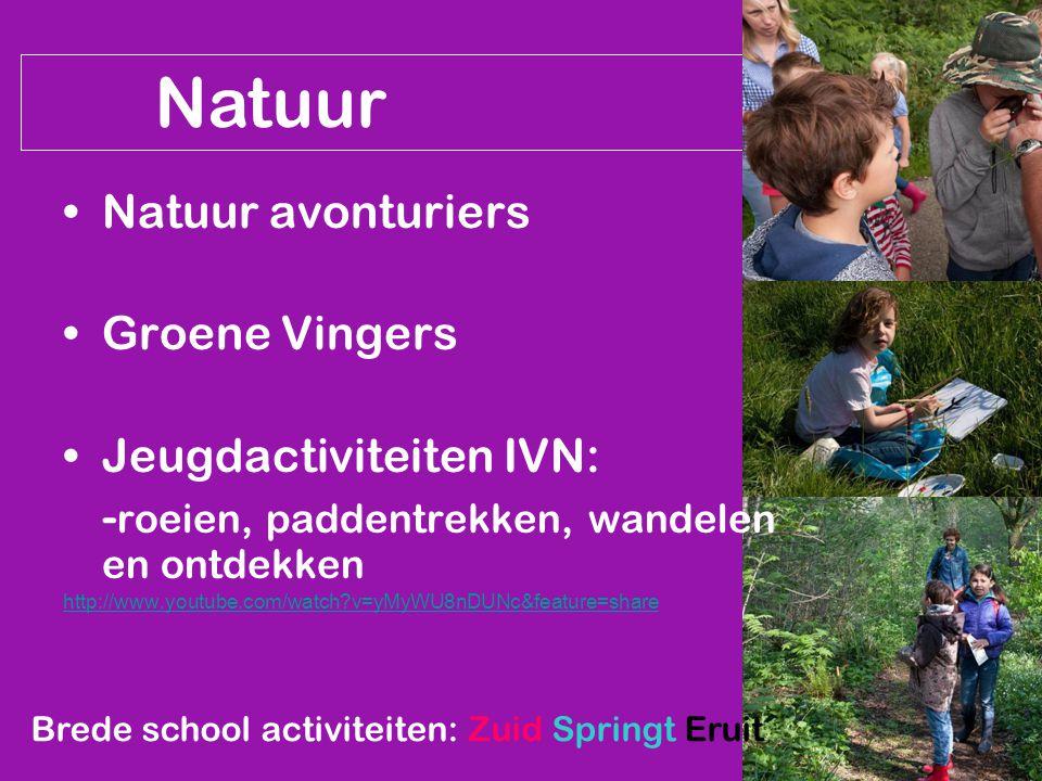 Natuur Natuur avonturiers Groene Vingers Jeugdactiviteiten IVN: - roeien, paddentrekken, wandelen en ontdekken http://www.youtube.com/watch v=yMyWU8nDUNc&feature=share Brede school activiteiten: Zuid Springt Eruit