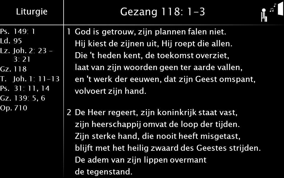 Liturgie Ps.149: 1 Ld.95 Lz.Joh. 2: 23 – 3: 21 Gz.118 T.Joh.