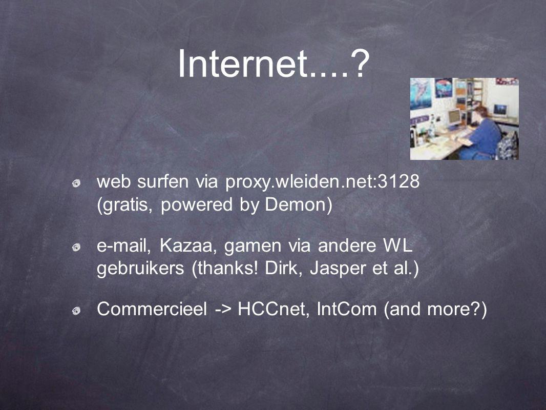 Internet....? web surfen via proxy.wleiden.net:3128 (gratis, powered by Demon) e-mail, Kazaa, gamen via andere WL gebruikers (thanks! Dirk, Jasper et