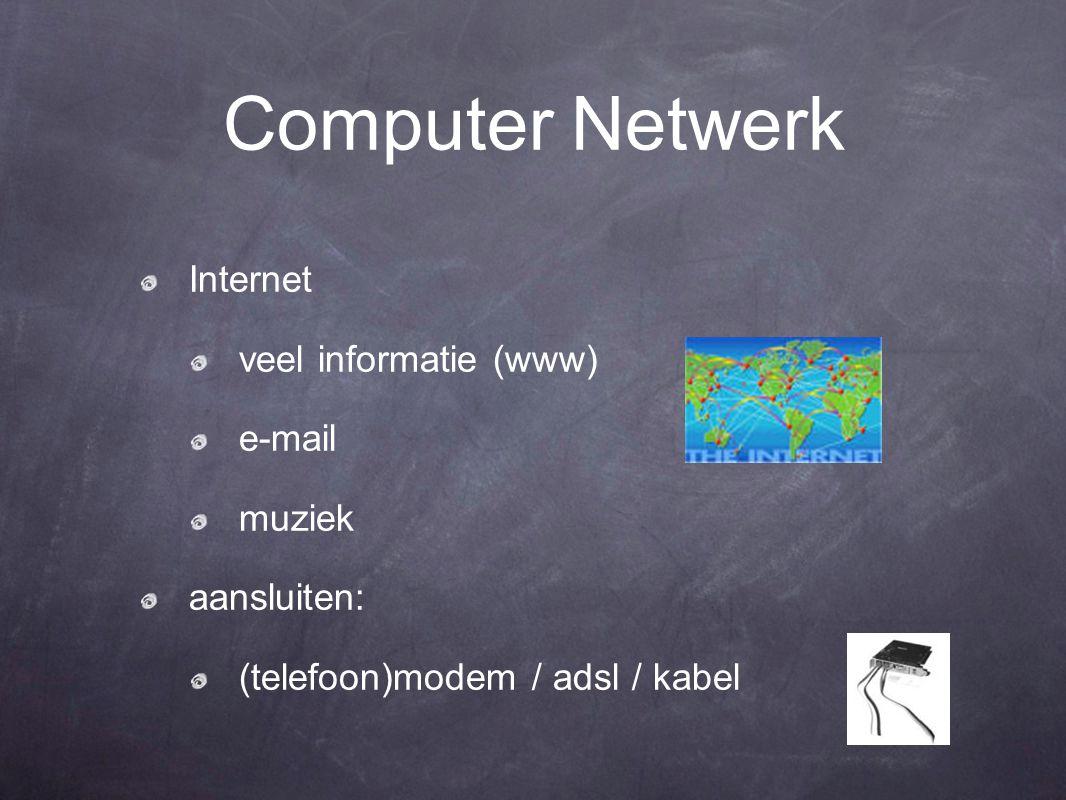 Computer Netwerk Internet veel informatie (www) e-mail muziek aansluiten: (telefoon)modem / adsl / kabel