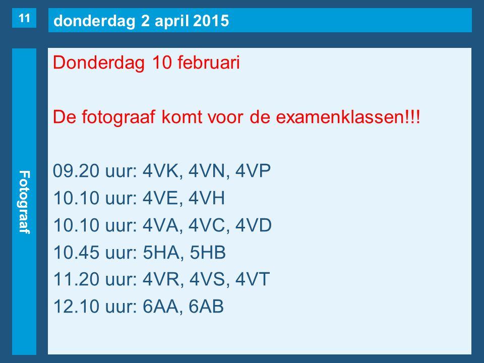donderdag 2 april 2015 Fotograaf Donderdag 10 februari De fotograaf komt voor de examenklassen!!.
