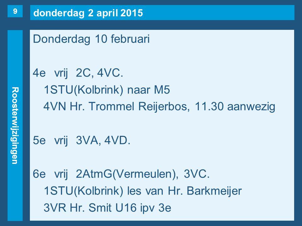 donderdag 2 april 2015 Roosterwijzigingen Donderdag 10 februari 4evrij2C, 4VC.
