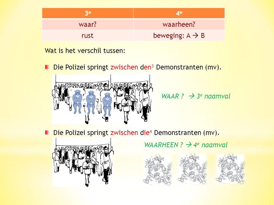 3e3e 4e4e waar?waarheen? rustbeweging: A  B Wat is het verschil tussen: Die Polizei springt zwischen den 3 Demonstranten (mv). Die Polizei springt zw
