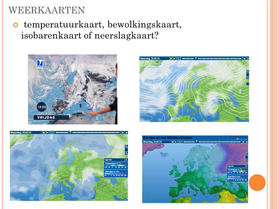 WEERKAARTEN temperatuurkaart, bewolkingskaart, isobarenkaart of neerslagkaart?