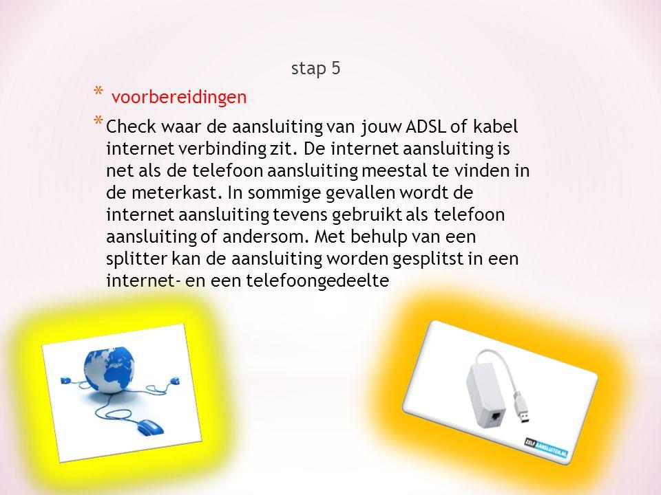stap 5 * voorbereidingen * Check waar de aansluiting van jouw ADSL of kabel internet verbinding zit. De internet aansluiting is net als de telefoon aa