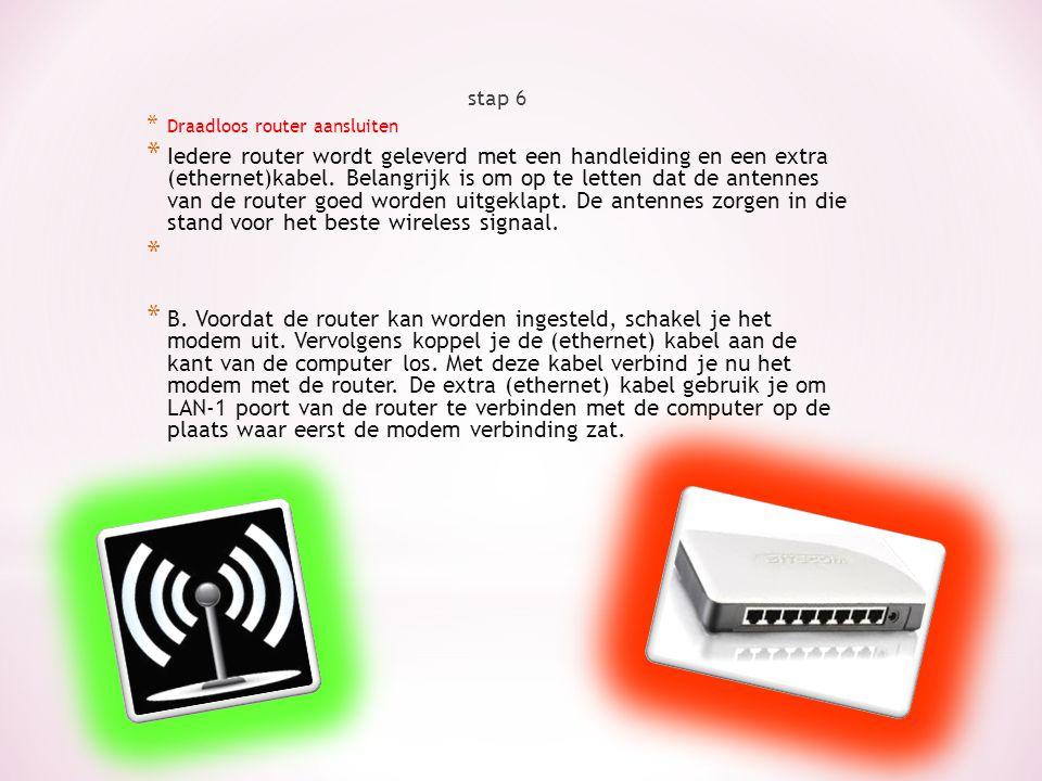 stap 6 * Draadloos router aansluiten * Iedere router wordt geleverd met een handleiding en een extra (ethernet)kabel. Belangrijk is om op te letten da