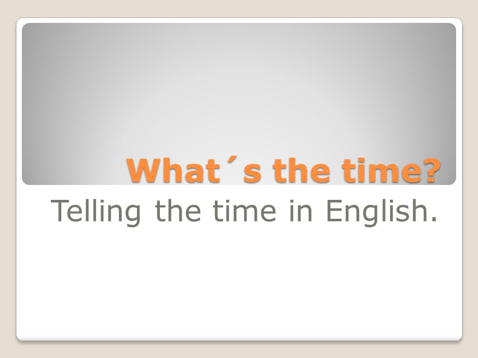 What´s the time? Telling the time in English.